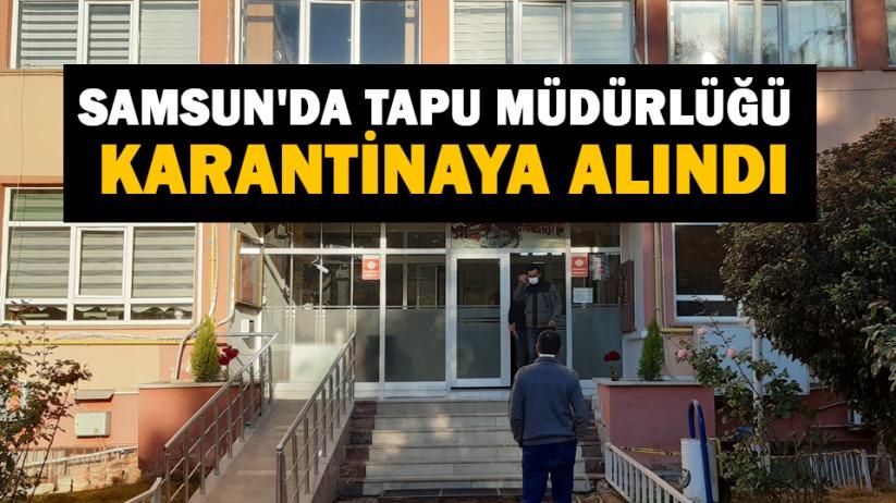 Samsun'da Tapu Müdürlüğü karantinaya alındı