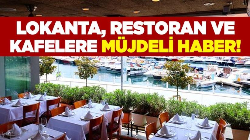 Lokanta, restoran ve kafelere müjdeli haber!