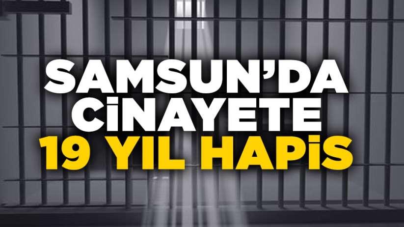 Samsun'da cinayete 19 yıl hapis!