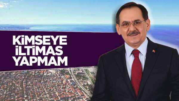 Samsun Büyükşehir Belediye Başkanı Mustafa Demir, 'iltimas yapmam' dedi