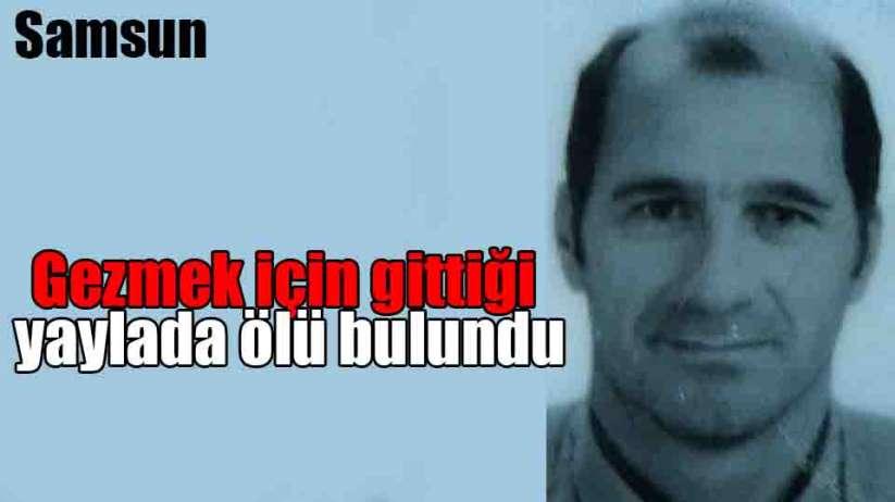 Samsun'da gezmek için gittiği yaylada ölü bulundu
