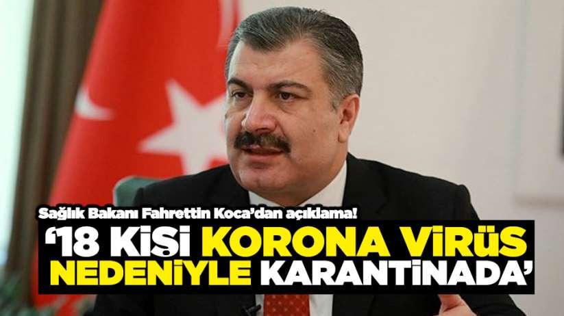 Bakan Fahrettin Koca açıkladı! '18 kişi korona virüs nedeniyle karantinada'