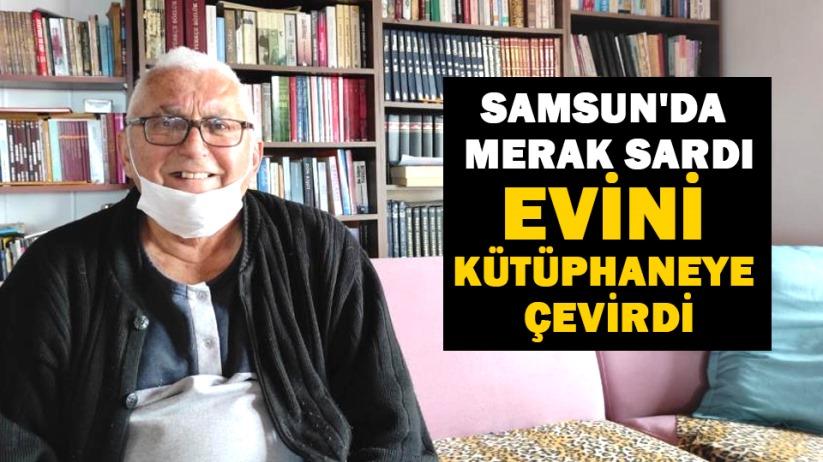 Samsun'da merak sardı, evini kütüphaneye çevirdi