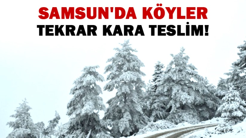 Samsun'da köyler tekrar kara teslim!