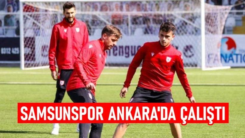 Samsunspor Ankara'da Çalıştı