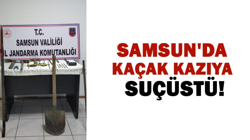 Samsun'da kaçak kazıya suçüstü!
