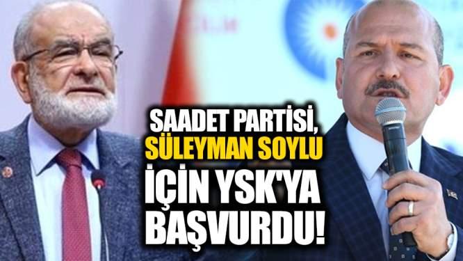 Saadet Partisi, Süleyman Soylu İçin YSK'ya Başvurdu!