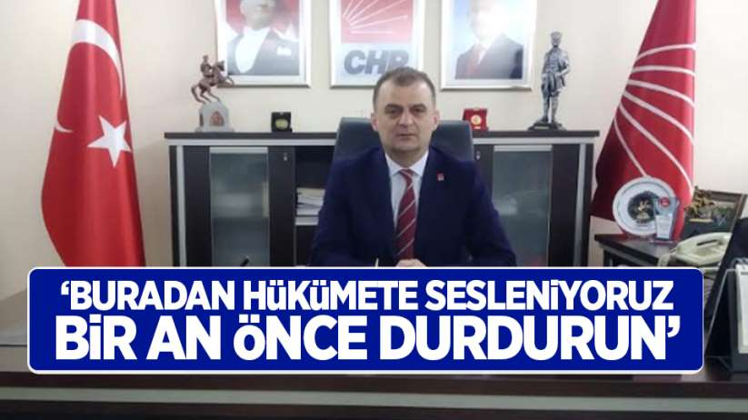 Fatih Türke; Buradan hükümete sesleniyoruz, Bir an önce durdurun!