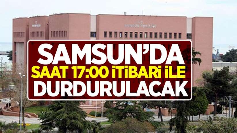 Bakanlık ek genelge gönderdi! Samsun'da saat 17:00 itibari ile durdurulacak