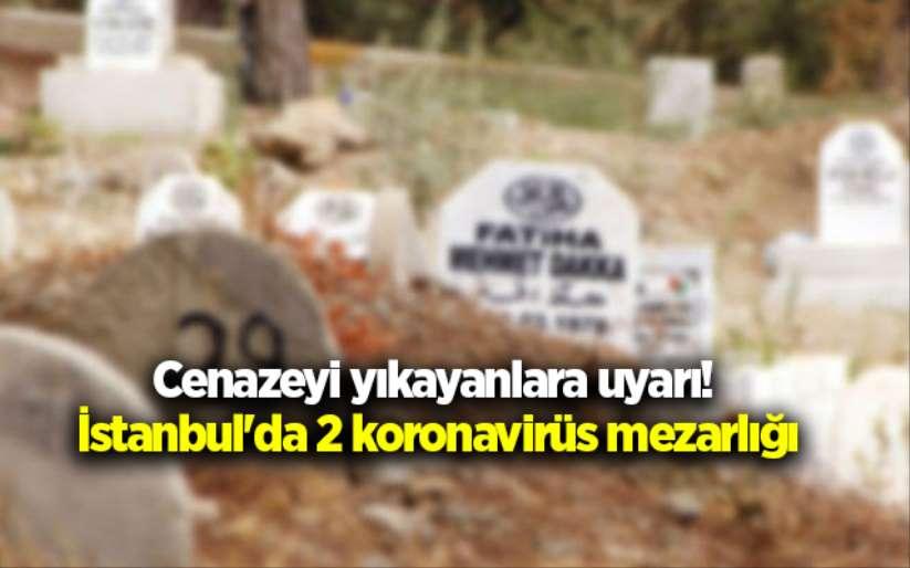 Cenazeyi yıkayanlara uyarı! İstanbul'da 2 koronavirüs mezarlığı