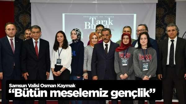 Samsun Valisi Osman Kaymak: 'Bütün meselemiz gençlik'