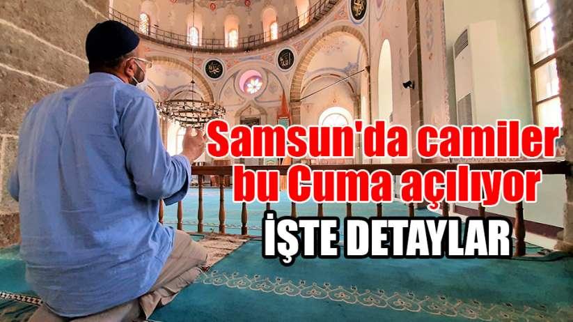 Samsun'da camiler bu Cuma namazı ile birlikte ibadete açılıyor