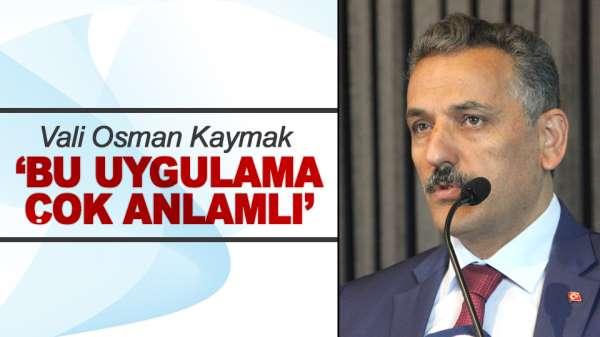 Osman Kaymak; ' Bu uygulama çok anlamlı'