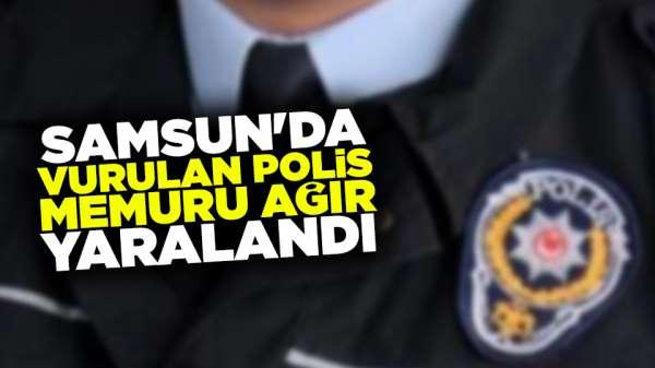 Samsun'da vurulan polis memuru ağır yaralandı