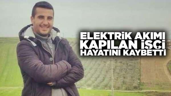 Manisa'da elektrik akımı kapılan işçi hayatını kaybetti