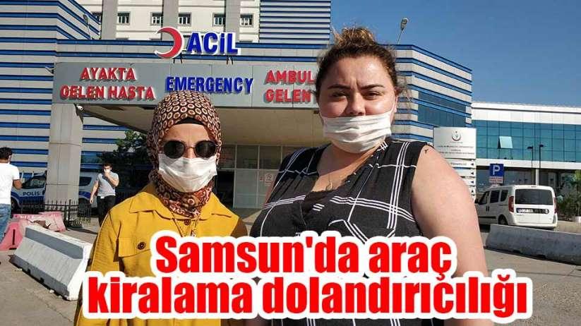 Samsun'da araç kiralama dolandırıcılığı