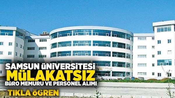Samsun Üniversitesi mülakatsız Büro Memuru ve Personel Alımı