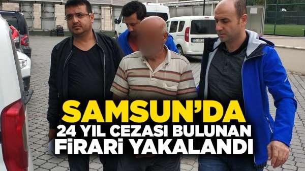Samsun'da 24 yıl cezası bulunan firari yakalandı