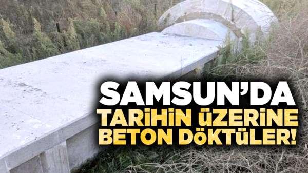 Samsun'da tarihi mezarın üstüne beton döktüler