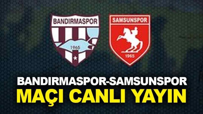 Bandırmaspor-Samsunspor maçı canlı yayın