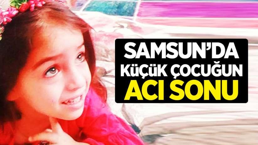 Samsun'da küçük çocuğun acı sonu