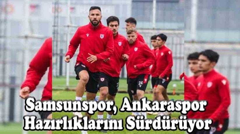 Samsunspor, Ankaraspor Hazırlıklarını Sürdürüyor