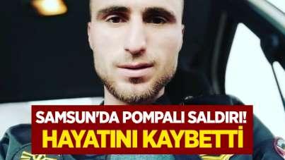 Samsun'da pompalı saldırı! Hayatını kaybetti