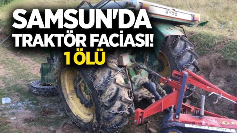 Samsunda traktör faciası! 1 ölü
