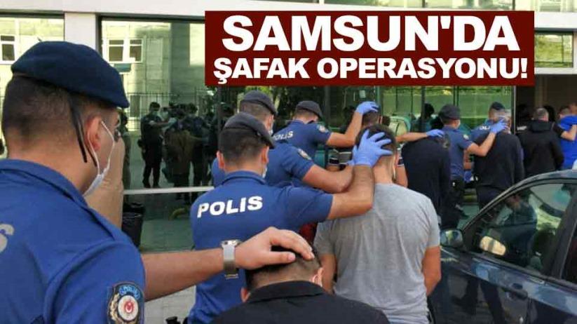 Samsun'da şafak operasyonu!
