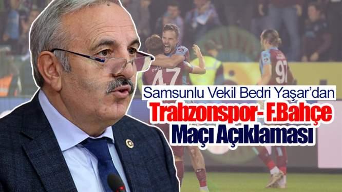 Samsun Haberleri: Samsunlu Vekilden Trabzonspor- F.Bahçe Maçı Açıklaması