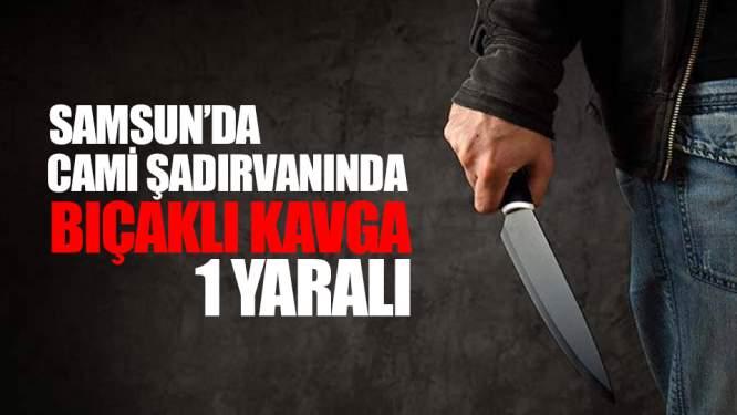 Samsun Haberleri: Samsun'da Cami Şadırvanında Bıçaklı Kavga: 1 yaralı