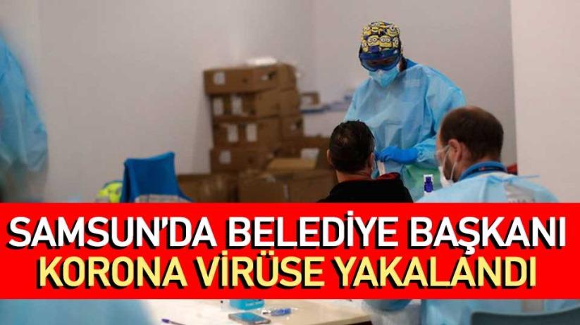 Samsun'da Belediye Başkanı koronavirüse yakalandı