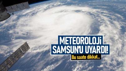 Meteoroloji Samsun'u uyardı! Bu saate dikkat...