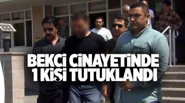 Bekçi cinayetinde 1 kişi tutuklandı