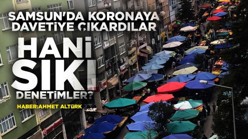 Samsun'da halk pazarları korona virüse davetiye çıkardı