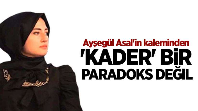 'KADER' BİR PARADOKS DEĞİL