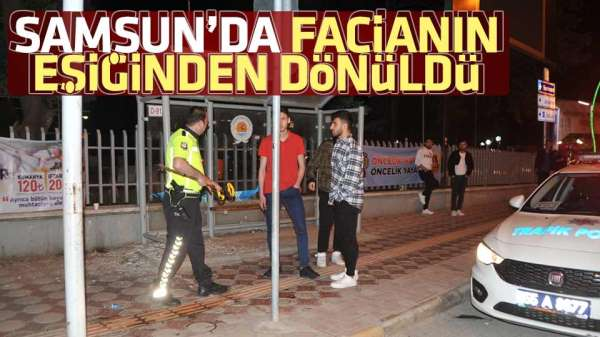 Samsun'da korkunç anlar yaşandı