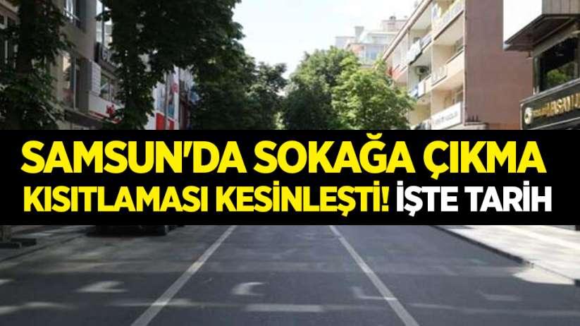 Samsun'da sokağa çıkma kısıtlaması kesinleşti! İşte tarih