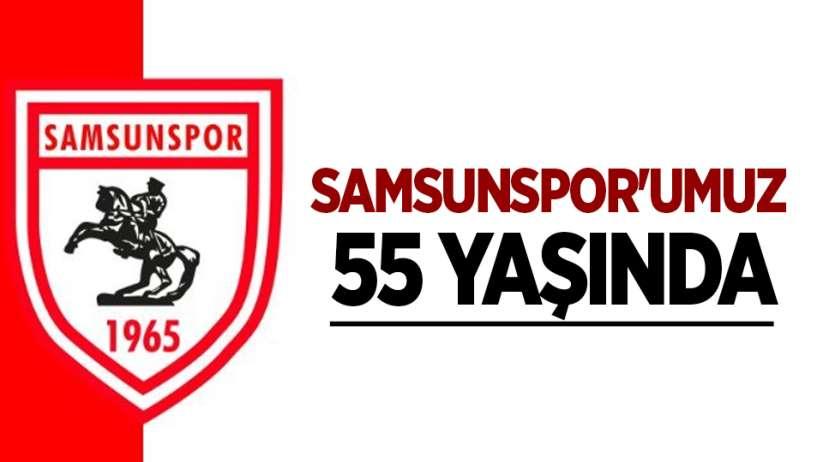 Samsunspor'umuz 55 Yaşında