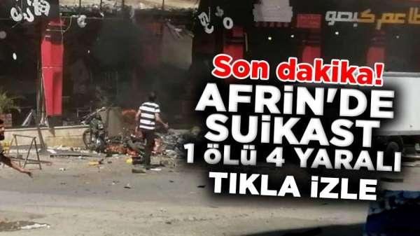 Son dakika! Afrin'de suikast 1 ölü 4 yaralı Tıkla izle