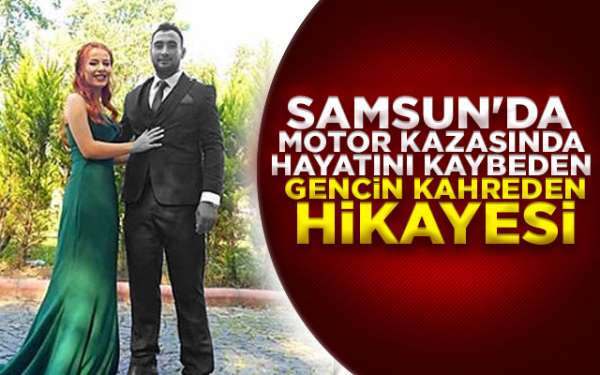 Samsun'da motor kazasında hayatını kaybeden Hasan Dinler'in kahreden hikayesi