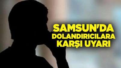 Samsun'da dolandırıcılara karşı uyarı