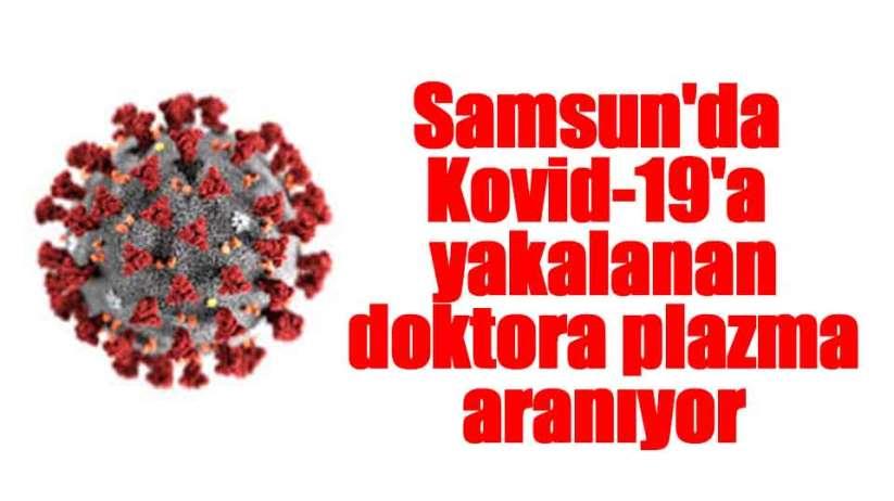 Samsunda Kovid-19a yakalanan doktora plazma aranıyor