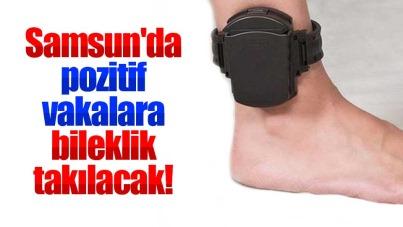 Samsun'da pozitif vakalara bileklik takılacak!