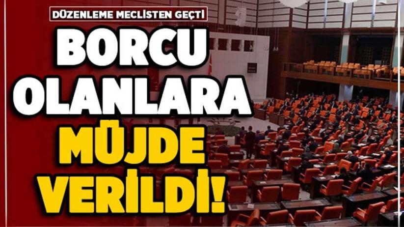 Borcu olanlara müjde! Yapılandırma Mecliste kabul edildi!