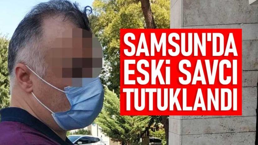Samsunda eski savcı tutuklandı