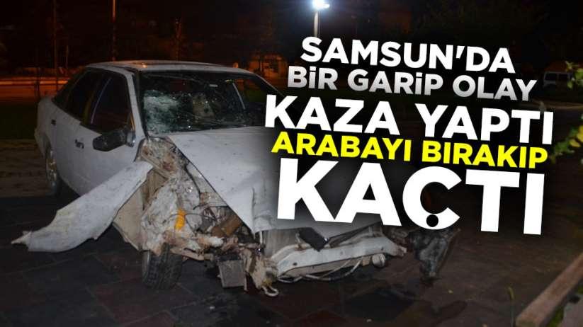 Samsun'da kaza yapan şahıs arabayı bırakıp kaçtı