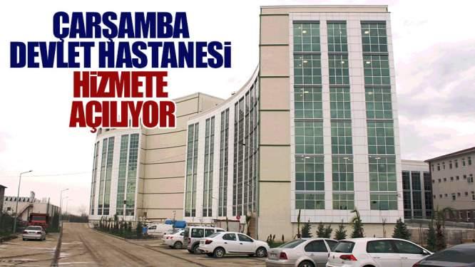Samsun Haberleri: Çarşamba Devlet Hastanesi Açılıyor