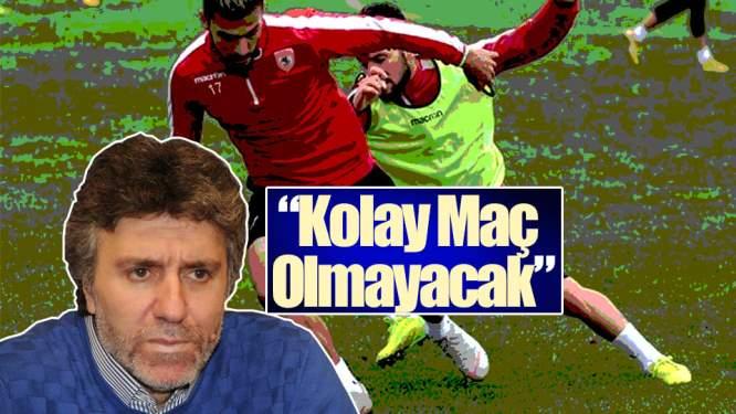 Samsunspor Haberleri: 'Kolay Maç Olmayacak'