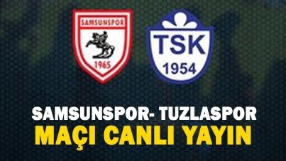 Samsunspor- Tuzlaspor maçı canlı yayın